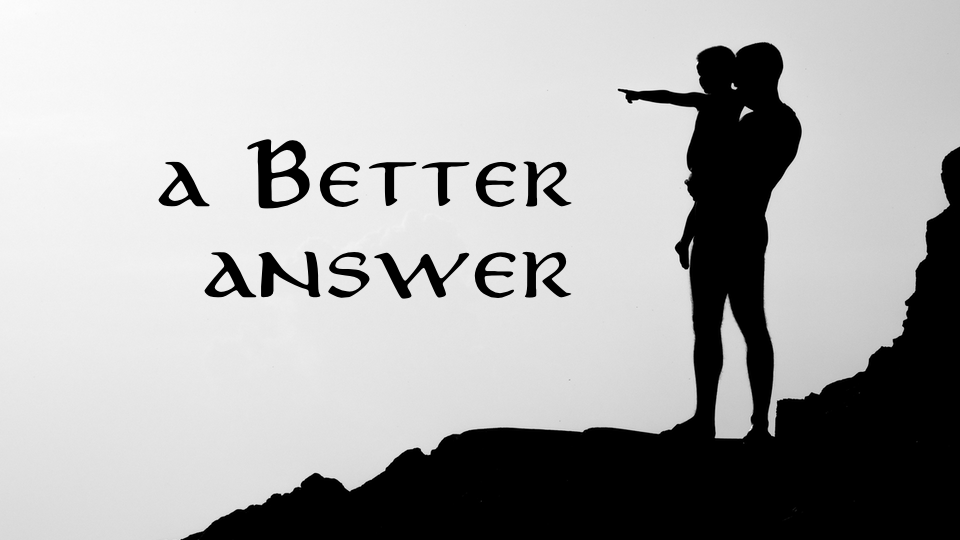 In Search of Better Answers